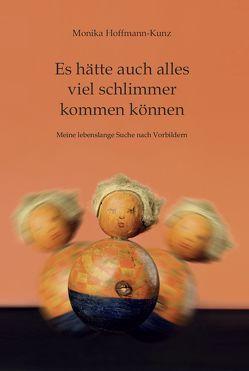 Es hätte auch alles viel schlimmer kommen können von Hoffmann-Kunz,  Monika