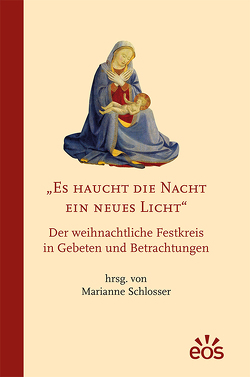 Es haucht die Nacht ein neues Licht – Der weihnachtliche Festkreis in Gebeten und Betrachtungen von Schlosser,  Marianne