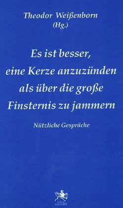 Es ist besser, eine Kerze anzuzünden, als über die große Finsternis zu jammern von Weissenborn,  Theodor