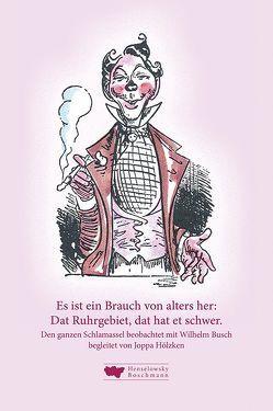 Es ist ein Brauch von alters her: Dat Ruhrgebiet, dat hat et schwer. von Busch,  Wilhelm, Hölzken,  Joppa