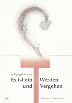 Es ist ein Werden und Vergehen von Danzmayr,  Wolfgang