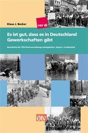 Es ist gut, dass es in Deutschland Gewerkschaften gibt von Becker,  Klaus J