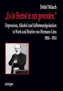 """""""Es ist Herbst in mir geworden."""" Depression, Alkohol und Selbstmordgedanken in Werk und Briefen von Hermann Löns 1904 – 1914 von Münch,  Detlef"""