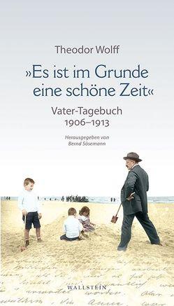 »Es ist im Grunde eine schöne Zeit« von Sösemann,  Bernd, Wolff,  Theodor