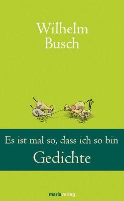 Es ist mal so, dass ich so bin von Busch,  Wilhelm