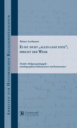 """Es ist nicht """"ALLES GANZ EITEL"""", spricht der Weise von Lachmann,  Rainer"""