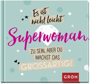 Es ist nicht leicht, Superwoman zu sein, aber du machst das großartig! von Groh Redaktionsteam