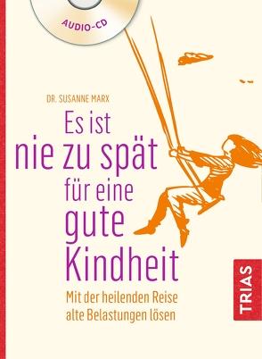 Es ist nie zu spät für eine gute Kindheit (Hörbuch) von Marx,  Susanne