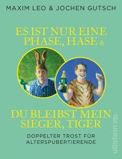 Es ist nur eine Phase, Hase + Du bleibst mein Sieger, Tiger von Gutsch,  Jochen, Leo,  Maxim