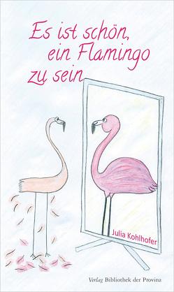 Es ist schön, ein Flamingo zu sein von Kohlhofer,  Julia