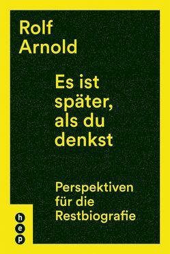 Es ist später, als du denkst von Arnold,  Rolf