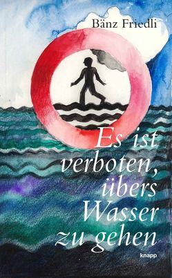 Es ist verboten, übers Wasser zu gehen von Binz,  Jörg, Friedli,  Bänz