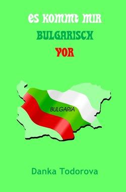 Es kommt mir bulgarisch vor von Todorova,  Danka