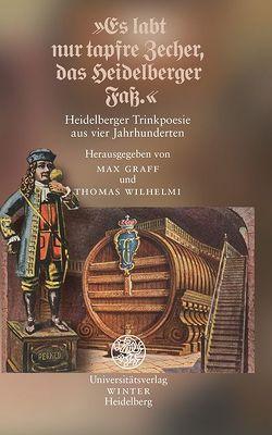 »Es labt nur tapfre Zecher, das Heidelberger Faß.« von Graff,  Max, Wilhelmi,  Thomas