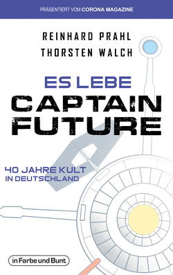 Es lebe Captain Future – 40 Jahre Kult in Deutschland von Prahl,  Reinhard, Walch,  Thorsten