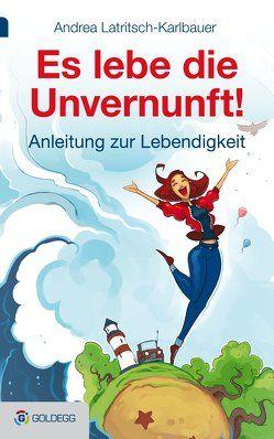 Es lebe die Unvernunft! von Latritsch-Karlbauer,  Andrea