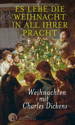 Es lebe die Weihnacht in all ihrer Pracht von Dickens,  Charles, Erdmann-Degenhardt,  Antje