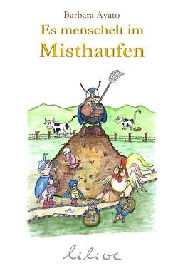 Es menschelt im Misthaufen von Avato,  Barbara, Literatur Verein e.V.,  Linzgau