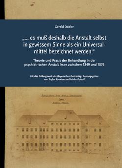 """""""… es muß deshalb die Anstalt selbst in gewissem Sinne als ein Universalmittel bezeichnet werden."""" von Dobler,  Gerald, Dr. Raueiser,  Stefan, Rotzoll,  Maike"""