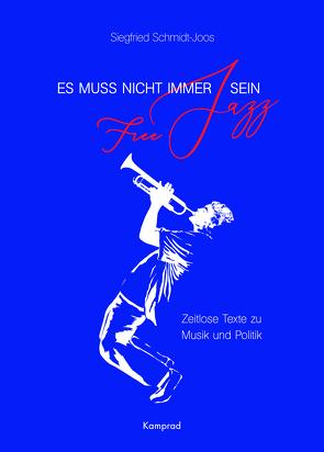 Es muss nicht immer Free Jazz sein von Schmidt-Joos,  Siegfried