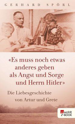 """""""Es muss noch etwas anderes geben als Angst und Sorge und Herrn Hitler"""" von Spörl,  Gerhard"""