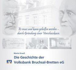 """""""Es muss und kann geholfen werden – durch Gründung einer Vorschusskasse"""" – Die Geschichte der Volksbank Bruchsal-Bretten eG von Krauss,  Martin"""