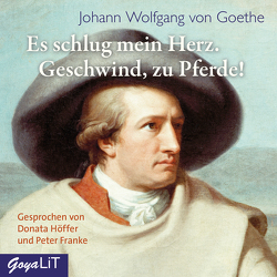 Es schlug mein Herz, Geschwind zu Pferde! von Franke,  Peter, Goethe,  Johann Wolfgang, Höffer,  Donata