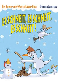 Es schneit, es schneit, es schneit! – Ein Schnee-und-Winter-Lieder-Buch von Janetzko,  Stephen