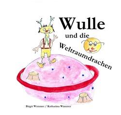 Es soll mehrere Abenteuer geben / Wulle und die Weltraumdrachen von Wimmer,  Birgit, Wimmer,  Katharina