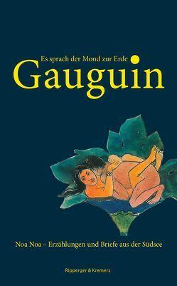Es sprach der Mond zur Erde. Noa Noa – Erzählungen und Briefe aus der Südsee von Bernauer,  Markus, Gauguin,  Paul