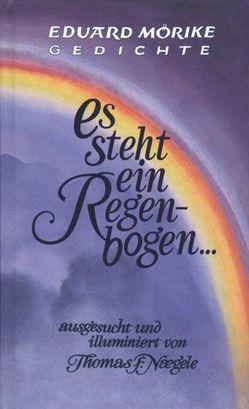 Es steht ein Regenbogen von Mörike,  Eduard, Naegele,  Thomas F.