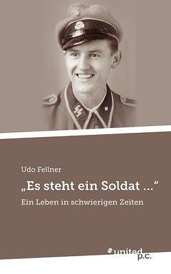 """""""Es steht ein Soldat …"""" von Fellner,  Udo"""