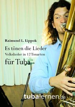 Es tönen die Lieder – Volkslieder in 12 Tonarten für Tuba von Lippok,  Raimund