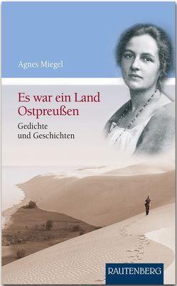 Es war ein Land Ostpreußen von Miegel,  Agnes