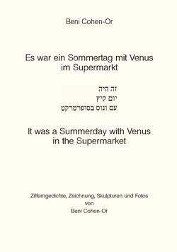 Es war ein Sommertag mit Venus im Supermarkt von Cohen-Or,  Beni, Reifenscheid,  Beate, Sauer-Kaulbach,  Lieselotte