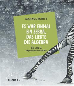 Es war einmal ein Zebra, das liebte die Algebra von Marty,  Markus