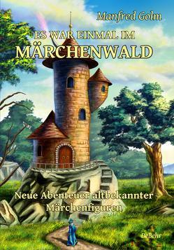 Es war einmal im Märchenwald – Neue Abenteuer altbekannter Märchenfiguren von DeBehr,  Verlag, Golm,  Manfred