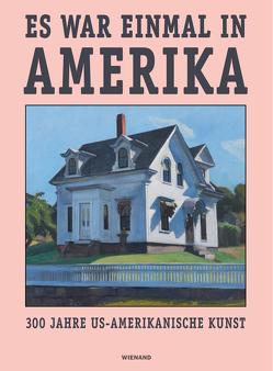 Es war einmal in Amerika. 300 Jahre US-Amerikanische Kunst von Hachmann,  Anita, Schaefer,  Barbara