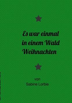 Es war einmal in einem Wald / Es war einmal in einem Wald Weihnachten von Lorbie,  Sabine