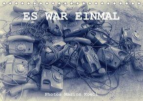 ES WAR EINMAL Photos Marion Koell (Tischkalender 2018 DIN A5 quer) von KOELL,  MARION