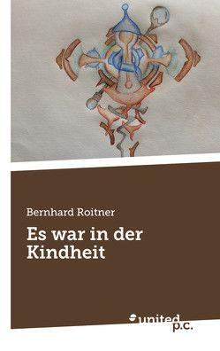 Es war in der Kindheit von Roitner,  Bernhard