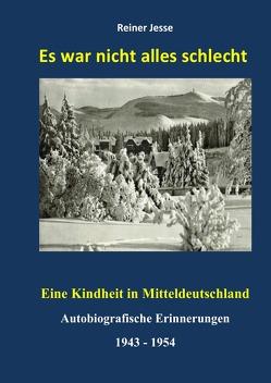 Es war nicht alles schlecht – Eine Kindheit in Mitteldeutschland von Dr. med. Jesse,  Reiner