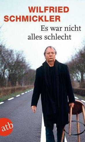 Es war nicht alles schlecht von Schmickler,  Wilfried