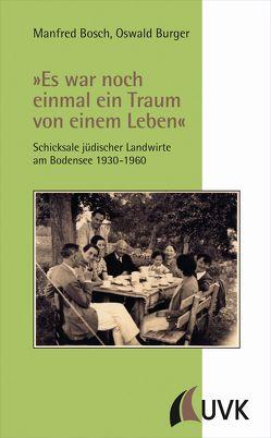 »Es war noch einmal ein Traum von einem Leben« von Bosch,  Manfred, Burger,  Oswald