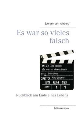 Es war so vieles falsch von von Rehberg,  Juergen