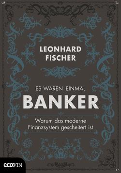 Es waren einmal Banker von Balzer,  Arno, Fischer,  Leonhard