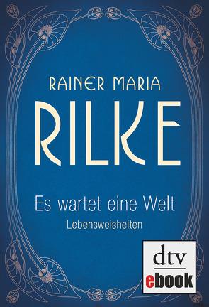 Es wartet eine Welt Lebensweisheiten von Rilke,  Rainer Maria, Stolzenberger,  Günter