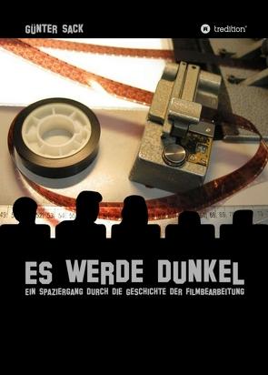 Es werde dunkel – Ein Spaziergang durch die Geschichte der Filmbearbeitung von Sack,  Günter