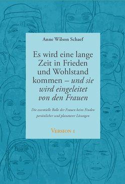 Es wird eine lange Zeit in Frieden und Wohlstand kommen – und sie wird eingeleitet von den Frauen von Schaef,  Anne Wilson, Vollenweider,  Ilserose