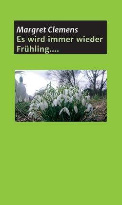 Es wird immer wieder Frühling…. von Clemens,  Margret